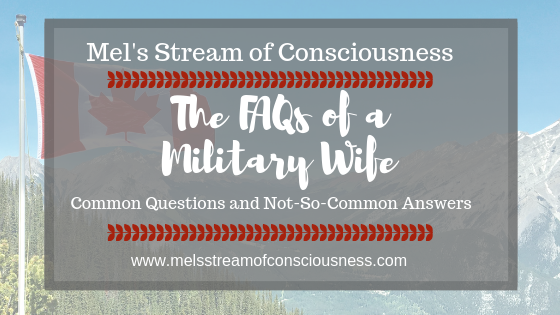 The FAQs of a Military Wife – Mel's Stream of Consciousness